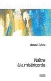 Anne Lécu - Naître à la Miséricorde.