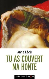 Anne Lécu - Tu as couvert ma honte.
