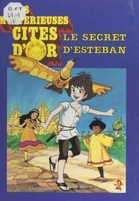 Anne Leduc-Dardill et Valérie Fert - Les mystérieuses cités d'or (3). Le secret d'Esteban.