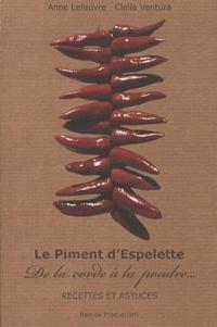 Anne Lefeuvre et Clelia Ventura - Le Piment d'Espelette - De la corde à la poudre, Recettes et astuces.