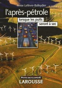 Anne Lefèvre-Balleydier - L'après-pétrole - Lorsque les puits seront à sec.