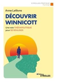 Anne Lefèvre - Découvrir Winnicott - Une voie thérapeutique pour se réaliser.