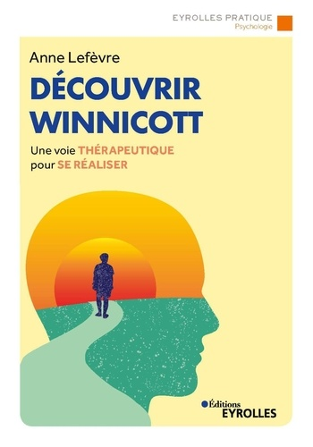 Découvrir Winnicott. Une voie thérapeutique pour se réaliser