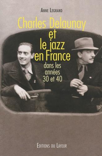 Anne Legrand - Charles Delaunay et le jazz en France dans les années 30 et 40.