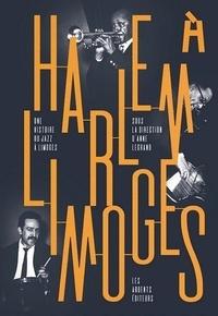 Anne Legrand - Harlem à Limoges - Une histoire du jazz à Limoges.