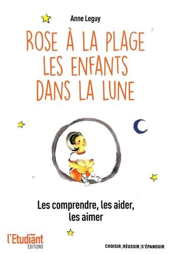 Rose à la plage ; Les enfant dans la lune. Les comprendre, les aider, les aimer