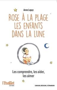Anne Leguy - Rose à la plage ; Les enfant dans la lune - Les comprendre, les aider, les aimer.