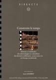 Anne Lehoërff - Construire le temps - Histoire et méthodes des chronologies et calendriers des derniers millénaires avant notre ère en Europe occidentale.