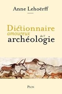 Anne Lehoërff - Dictionnaire amoureux de l'archéologie.
