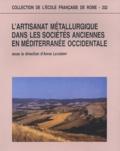 Anne Lehoërff - L'artisanat métallurgique dans les sociétés anciennes en Méditerranée occidentale - Techniques, lieux et formes de production.