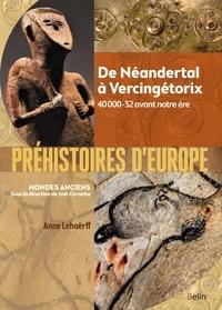 Anne Lehoërff - Préhistoires d'Europe - De Néandertal à Vercingétorix. 40 000-52 avant notre ère.