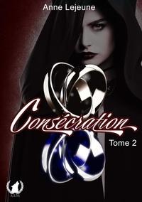 Anne Lejeune - Concécration - Tome 2 - Romance fantastique.