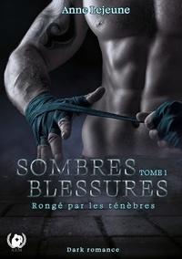 Anne Lejeune - Sombres blessures - Tome 1 - Rongé par les ténèbres.