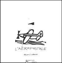 Anne Leloup - L'aéropostale - Décor à colorier.