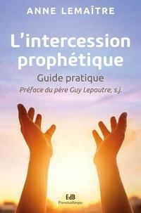 L'intercession prophétique- Guide pratique - Anne Lemaitre |