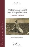 Anne Lesme - Photographier l'enfant pour changer la société - États-Unis, 1888-1941 - Préface de François Brunet.