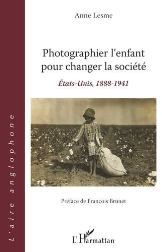 Anne Lesme - Photographier l'enfant pour changer la société - Etats-Unis, 1888-1941.