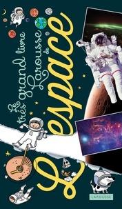 Anne Lesterlin et Laurent Audouin - Le très grand livre Larousse de l'espace.