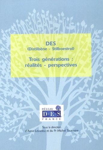 Anne Levadou et Michel Tournaire - DES (Distilbène-Stilboestrol) - Trois générations : réalités - perspectives.