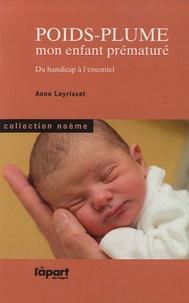 Anne Leyrisset - Poids-plume - Mon enfant prématuré - Du handicap à l'essentiel.