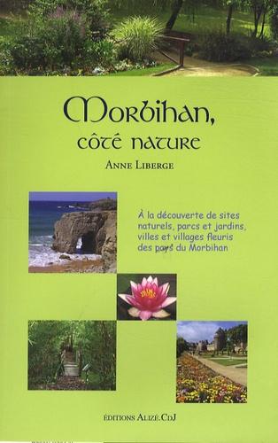 Anne Liberge - Morbihan, côté nature - A la découverte de sites naturels, parcs et jardins, villes et villages fleuris des pays du Morbihan.