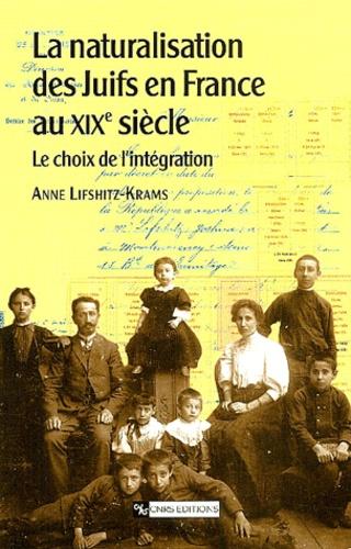 Anne Lifshitz-Krams - La naturalisation des Juifs en France au XIXème siècle. - Le choix de l'intégration.