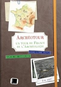 Anne-Lise Baylé et Marie de Cherisey - ArchéoTour - Un tour de France de l'archéologie.