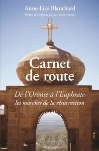 Anne-Lise Blanchard - Carnet de route - De l'Oronte à l'Euphrate, les marches de la résurrection.