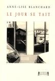 Anne-Lise Blanchard - Le jour se tait.
