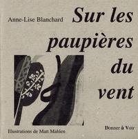 Anne-Lise Blanchard - Sur les paupières du vent.