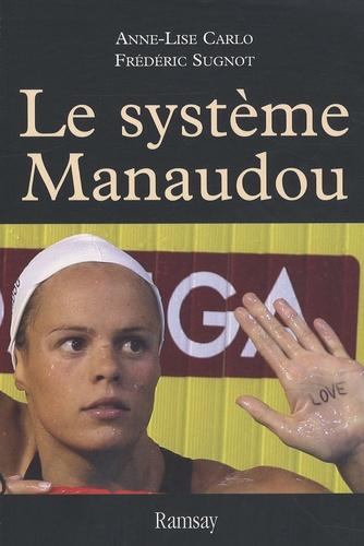 Anne-Lise Carlo et Frédéric Sugnot - Le système Manaudou - La première enquête sur la star des bassins.