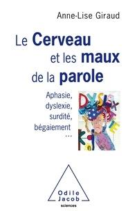 Anne-Lise Giraud-Mamessier - Le cerveau et les maux de la paroles - Aphasie, dyslexie, surdité, bégaiement....