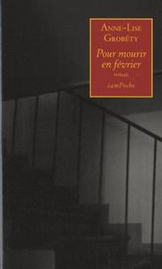 Anne-Lise Grobéty - Pour mourir en février.