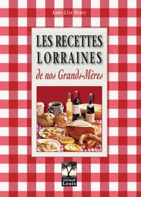Anne-Lise Henry - Les recettes lorraines de nos grands-mères.