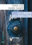 Anne-Lise Marie-Sainte - La liberté des papillons - Drame psychologique.
