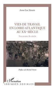 Anne-Lise Sérazin - Vies de travail en Loire-Atlantique au XXe siècle - Traversées du siècle.