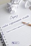 Anne Liu - Dopez votre expression écrite - Repérez vos fautes et apprenez à les corriger.