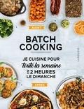 Anne Loiseau et Séverine Augé - Batch Cooking - Je cuisine pour toute la semaine en 2 heures le dimanche.
