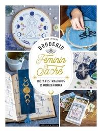 Anne Loiseau - Broderie féminin sacré - Instants magiques - 35 modèles à broder.
