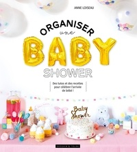 Anne Loiseau - Organiser une baby shower - Des tutos et des recettes pour célébrer l'arrivée de bébé !.