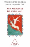 Anne Lombard-Jourdan - Aux origines de carnaval.