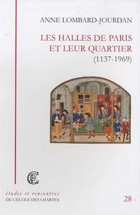 Anne Lombard-Jourdan - Les Halles de Paris et leur quartier (1137-1969).
