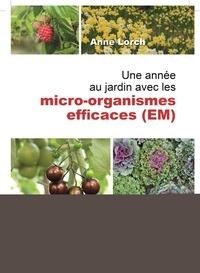 Anne Lorch - Une année au jardin avec les micro-organismes efficaces (EM) - Nouvelles impulsions et nombreux conseils puisés dans le trésor de Susanne. Comment employer les micro-organismes efficaces.