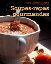 Anne-Louise Desjardins - Soupes-repas gourmandes.