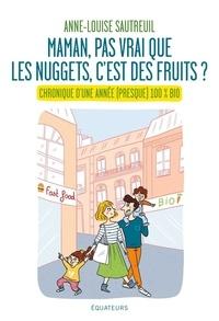 Maman, pas vrai que les nuggets c'est des fruits ?- Chronique d'une année (presque) 100% bio - Anne-Louise Sautreuil  
