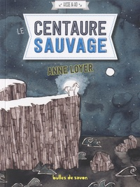 Anne Loyer - Hisse & Ho Tome 3 : Le Centaure sauvage.