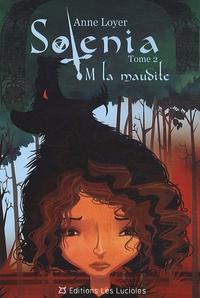 Anne Loyer - Solénia Tome 2 : M, la maudite.