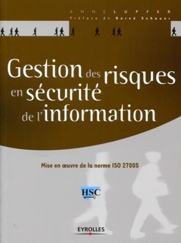 Anne Lupfer et Hervé Schauer - Gestion des risques en sécurité de l'information - Mise en oeuvre de la norme ISO 27005.