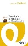 Anne-Lyse Chabert - Transformer le handicap - Au fil des expériences de vie.