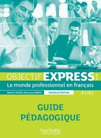 Anne-Lyse Dubois et Béatrice Tauzin - Objectif Express 1 A1/A2 - Guide pédagogique.